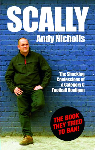 Scally: Confessions of a Category C Football Hooligan by Andy Nicholls
