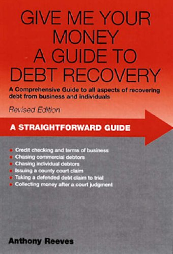 Give Me Your Money: A Straightforward Guide to Debt Collection by Anthony Reeves