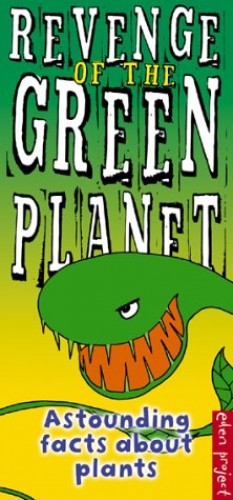 The Revenge Of The Green Planet - The Eden Project Book Of Amazing Facts About Plants By Paul Spooner