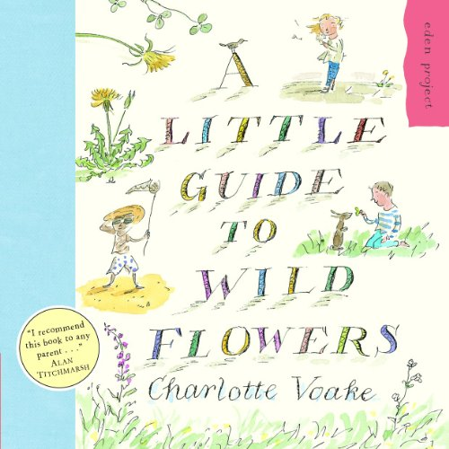 A Little Guide To Wild Flowers (Eden Project) By Charlotte Voake