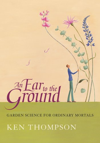 An Ear To The Ground: Garden Science For Ordinary Mortals By Ken Thompson