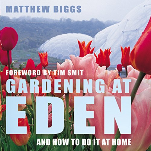 Gardening at Eden: And How to Do it at Home by Matthew Biggs