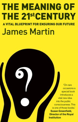 The Meaning of the 21st Century: a Vital Blueprint for Ensuring Our Future by James Martin