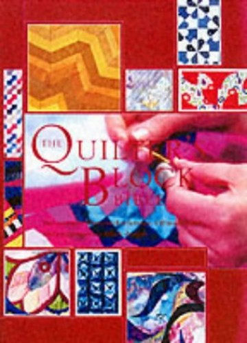 The Quilter's Block Bible: The Essential Illustrated Reference - 150 Traditional and Contemporary Block Designs by Celia Eddy