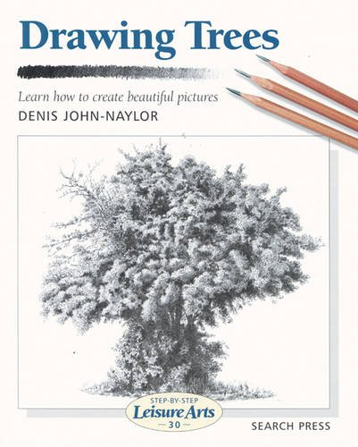 Drawing Trees (SBSLA30): Learn How to Create Beautiful Pictures (Step-by-Step Leisure Arts) By Denis Naylor