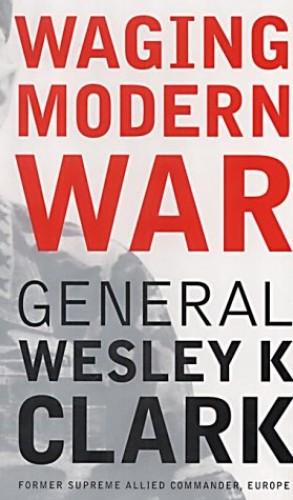 Waging Modern War By Wesley K. Clark
