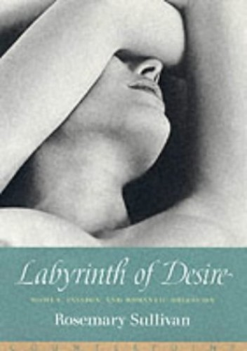 Labyrinth of Desire By Rosemary Sullivan