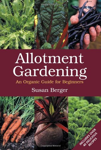 Allotment Gardening: An Organic Guide for Beginners by Susan Berger