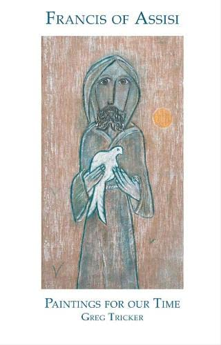Francis of Assisi: Paintings of Our Time By Greg Tricker