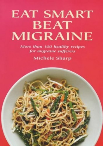 Eat to Beat Migraine By Michele Sharp