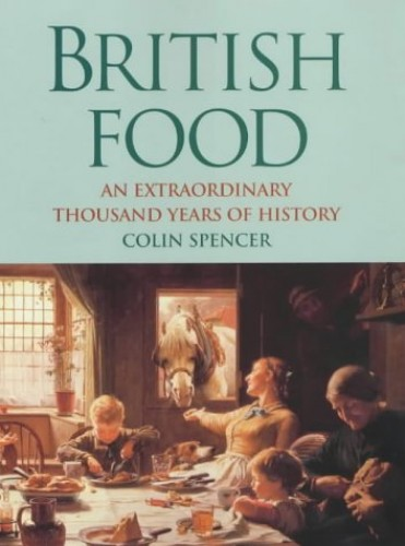 British Food: An Extraordinary Thousand Years of History by Colin Spencer
