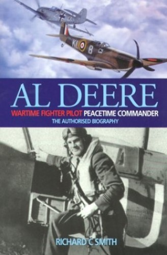 Al Deere Wartime Fighter Pilot, Peacetime Commander By Richard C. Smith