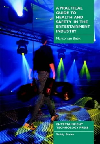A Practical Guide to Health and Safety in the Entertainment Industry by Marco Van Beek