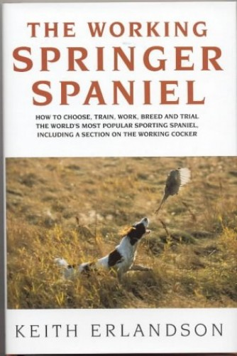 The Working Springer Spaniel By Keith Erlandson