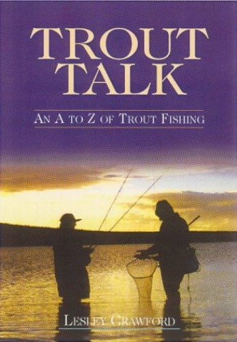 Trout Talk - An A to Z of Trout Fishing By Lesley Crawford