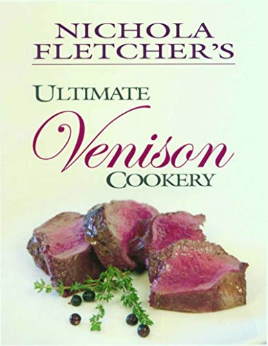 Nichola Fletcher's Ultimate Venison Cookery By Nichola Fletcher