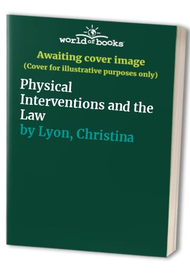 Physical Interventions and the Law by Christina Lyon