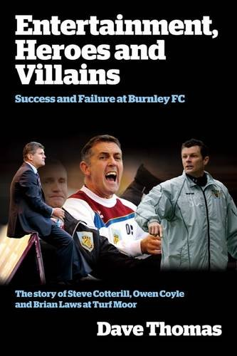 Entertainment, Heroes and Villains: Success and Failure at Burnley FC by Dave Thomas