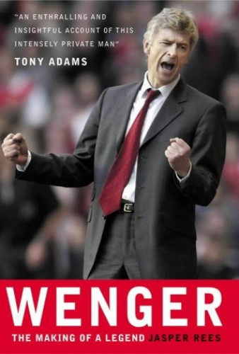 Wenger : the Making of a Legend By Jasper Rees