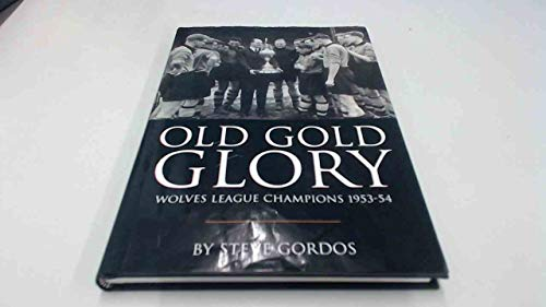 Old Gold Glory - Wolves League Champions 1953-54 By Steve Gordos