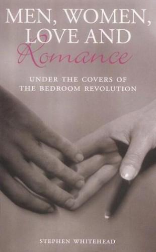 Men, Women, Love and Romance By Stephen Whitehead