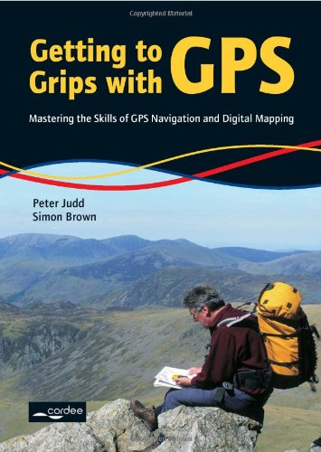 Getting to Grips with GPS: Mastering the Skills of GPS Navigation and Digital Mapping by Peter Judd