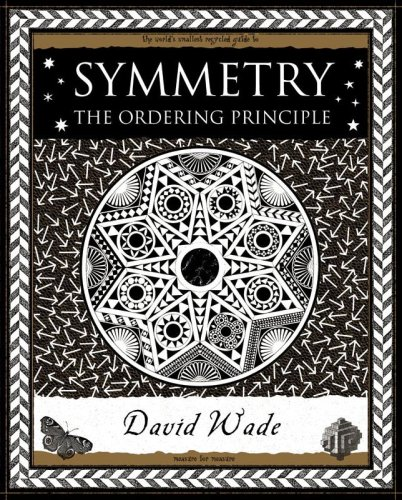 Symmetry: The Ordering Principle (Wooden Books Gift Book) By David Wade