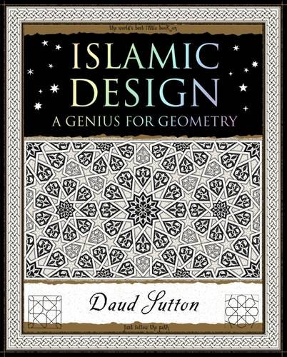 Islamic Design: A Genius for Geometry By Daud Sutton