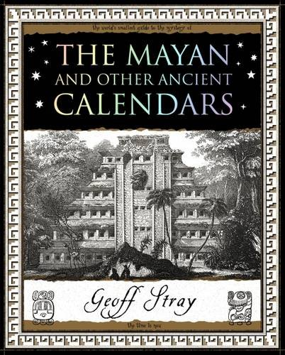 The Mayan and Other Ancient Calendars By Geoff Stray