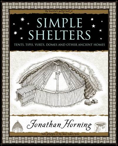 Simple Shelters: Tents, Tipis, Yurts, Domes and Other Ancient Homes By Jonathan Horning