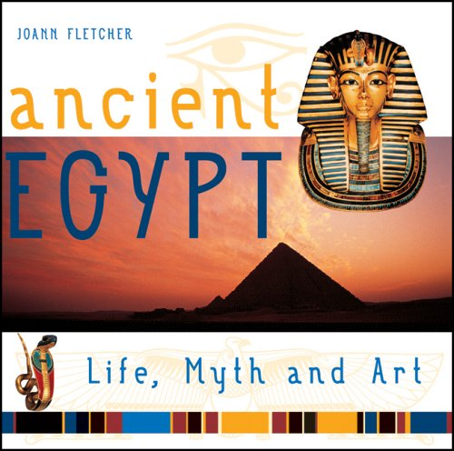 Ancient Egypt: Life, Myth and Art By Joann Fletcher