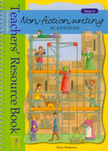 Non-fiction Writing Scaffolds: Year 6 By Mary Pattinson
