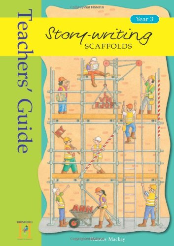 Story Writing Scaffolds: Year 3: Teacher's Guide by Frances Mackay
