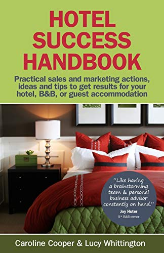 Hotel Success Handbook - Practical Sales and Marketing Ideas, Actions, and Tips to Get Results for Your Small Hotel, B&b, or Guest Accommodation. By Caroline Cooper