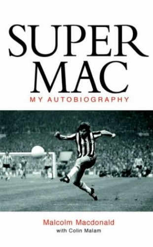 Super Mac: My Autobiography By Malcolm MacDonald