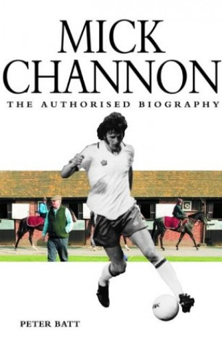 Mick Channon: The Authorised Biography By Peter Batt