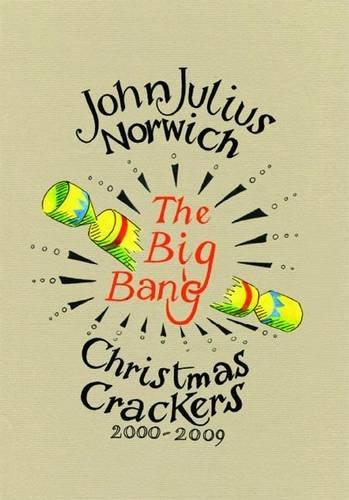 The Big Bang: Christmas Crackers 2000-2009 By John Julius Norwich