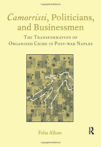 Camorristi, Politicians and Businessmen By Felia Allum (University of Bath, UK)