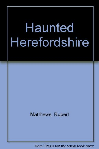 Haunted Herefordshire by Rupert Matthews