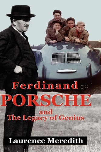 Ferdinand Porsche and The Legacy of Genius by Laurence Meredith