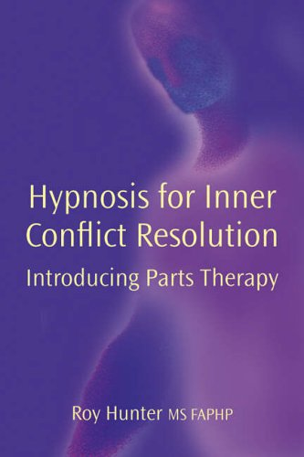 Hypnosis for Inner Conflict Resolution: Introducing Parts Therapy By Roy Hunter