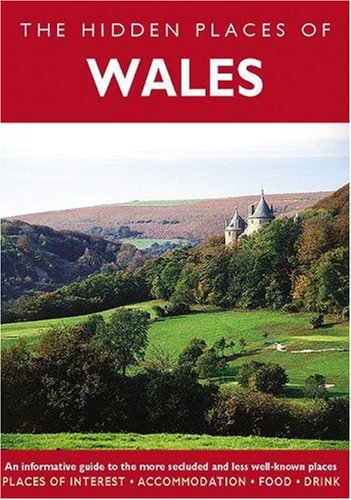 The Hidden Places of Wales By James Gracie