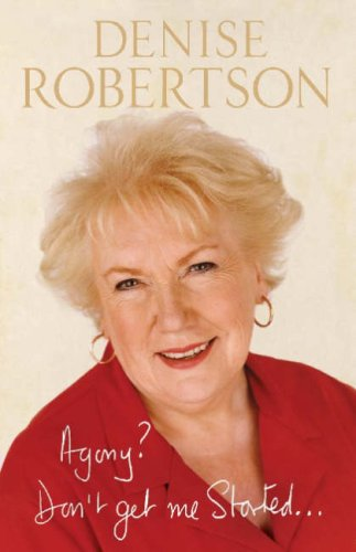 Agony? Don't Get Me Started ... By Denise Robertson