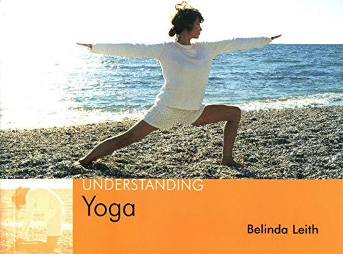 Understanding Yoga By Belinda Leith