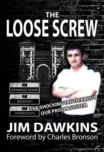 The Loose Screw: The Shocking Truth About Our Prison System By Jim Dawkins