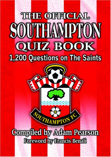 The Official Southampton Quiz Book: 1,200 Questions on the Saints by Adam Pearson