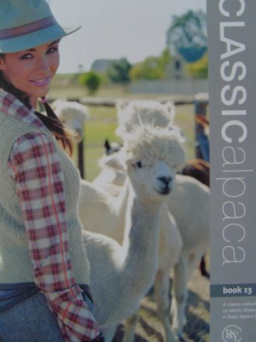 Classic Alpaca Knitting Pattern Book 13: A Classic Collection in Baby Alpaca DK. By Martin Storey