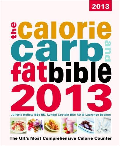 The Calorie, Carb & Fat Bible: The UK's Most Comprehensive Calorie Counter: 2013 by Lyndel Costain
