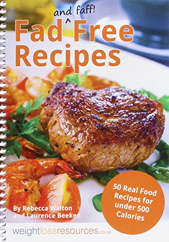 Fad Free Recipes - 50 Real Food Recipes for Under 500 Calories By Rebecca Walton