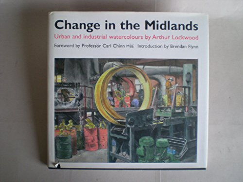 Change in the Midlands: Urban and Industrial Watercolours By Arthur Lockwood